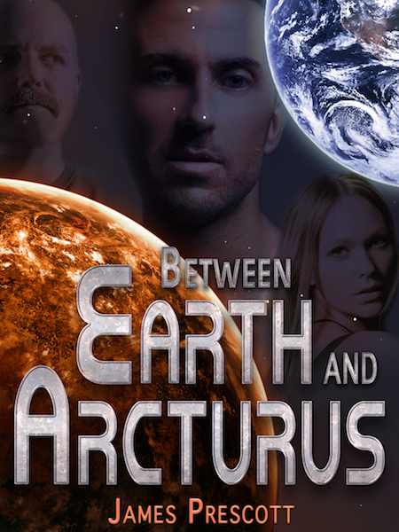 BETWEEN EARTH AND ARCTURUS by James Prescott