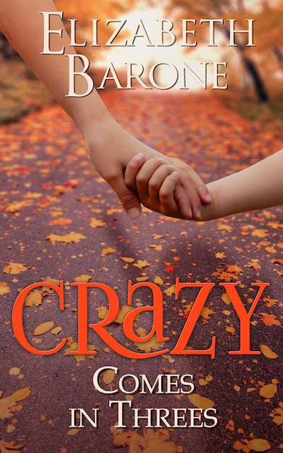 Crazy Comes in Threes by Elizabeth Barone